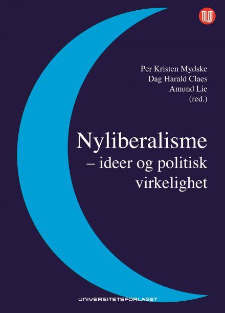 Nyliberalisme - Ideer og politisk virkelighet